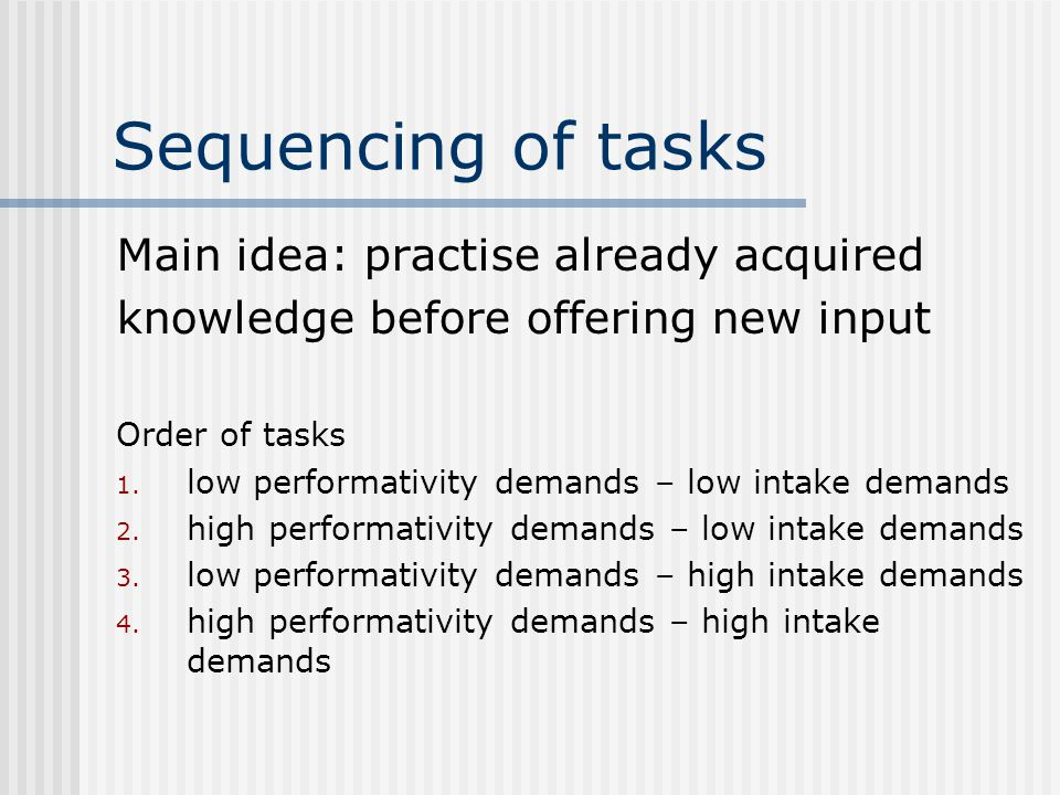 Sequencing of tasks Main idea: practise already acquired knowledge before offering new input Order of tasks 1.