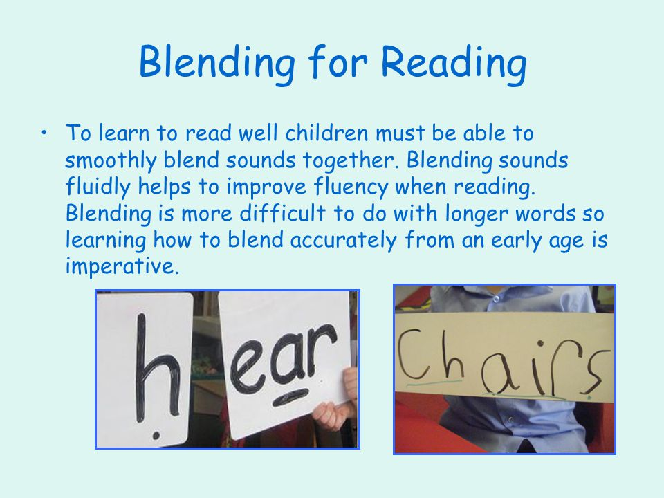 Blending for Reading To learn to read well children must be able to smoothly blend sounds together.
