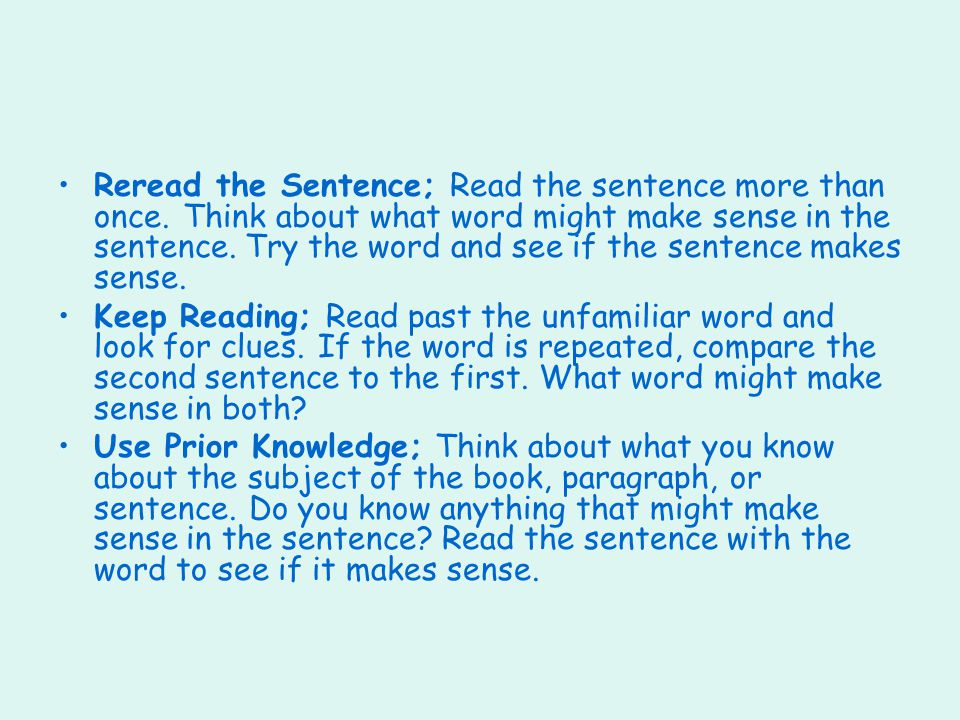 Reread the Sentence; Read the sentence more than once.