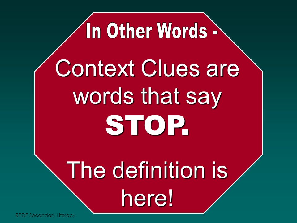 RPDP Secondary Literacy Context Clues are words that say STOP. The definition is here!