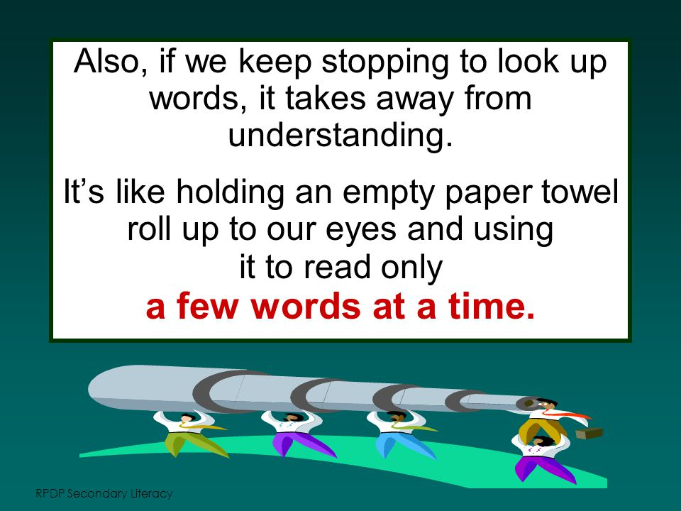 RPDP Secondary Literacy Also, if we keep stopping to look up words, it takes away from understanding.