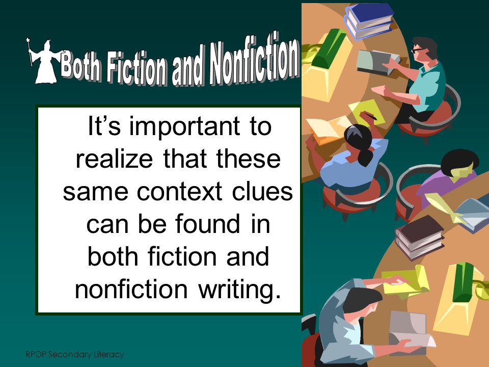 RPDP Secondary Literacy It's important to realize that these same context clues can be found in both fiction and nonfiction writing.