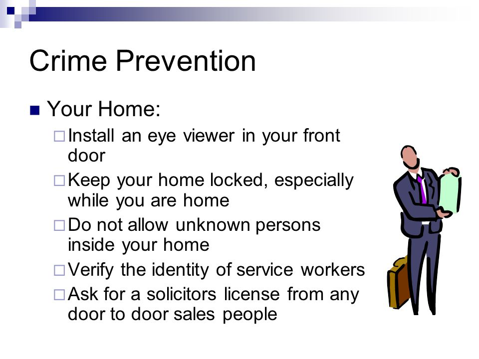 Crime Prevention Your Home:  Deadbolts should be heavy duty with a minimum 1 inch throw  Striker plate should be heavy duty and mounted with 3 inch screws  All windows should have a primary and secondary lock (ex.