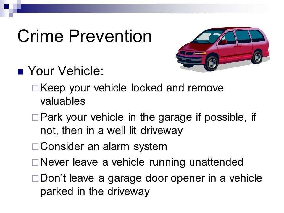 Crime Prevention Family  Teach your children: Not to go into someone's home without your specific approval Not to get in someone's car without your s
