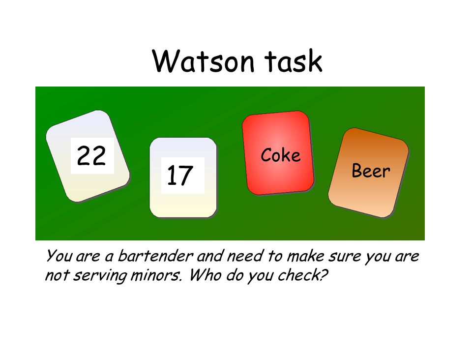 Watson task You are a bartender and need to make sure you are not serving minors.