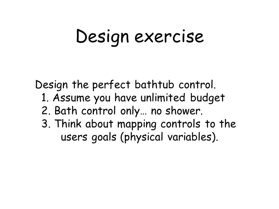 Design exercise Design the perfect bathtub control.