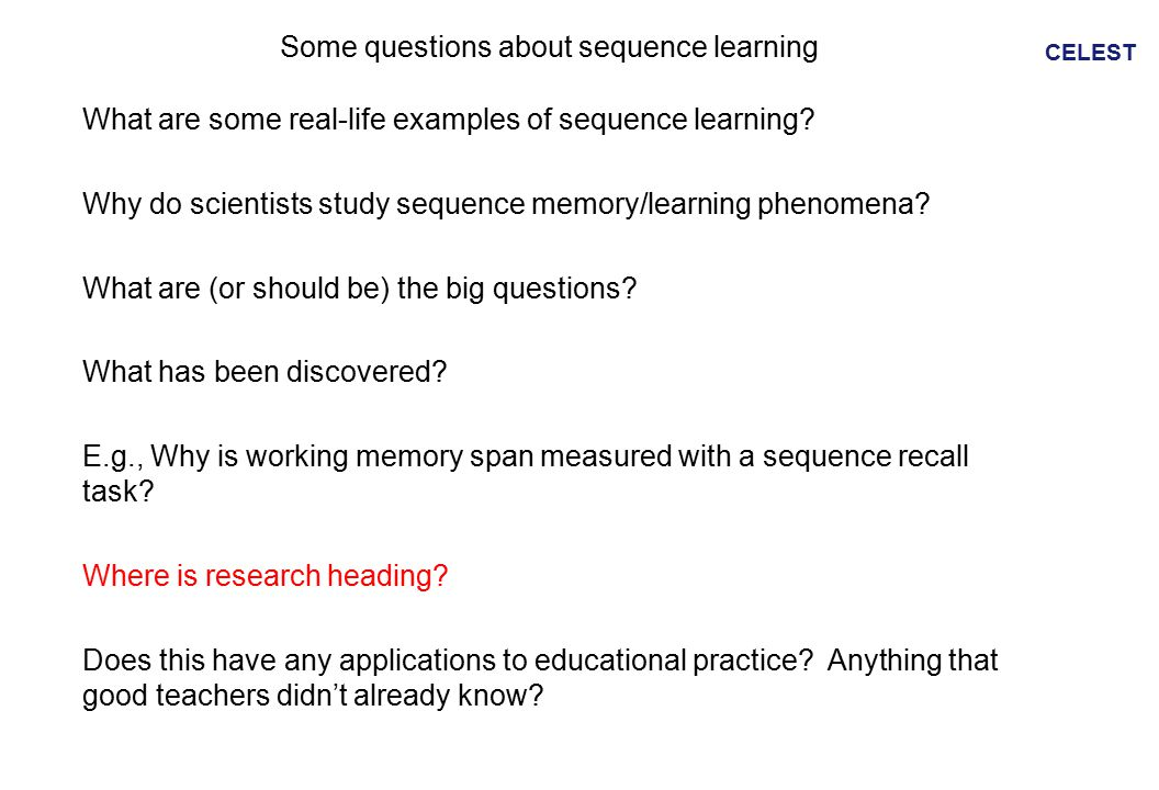 CELEST Some questions about sequence learning What are some real-life examples of sequence learning.