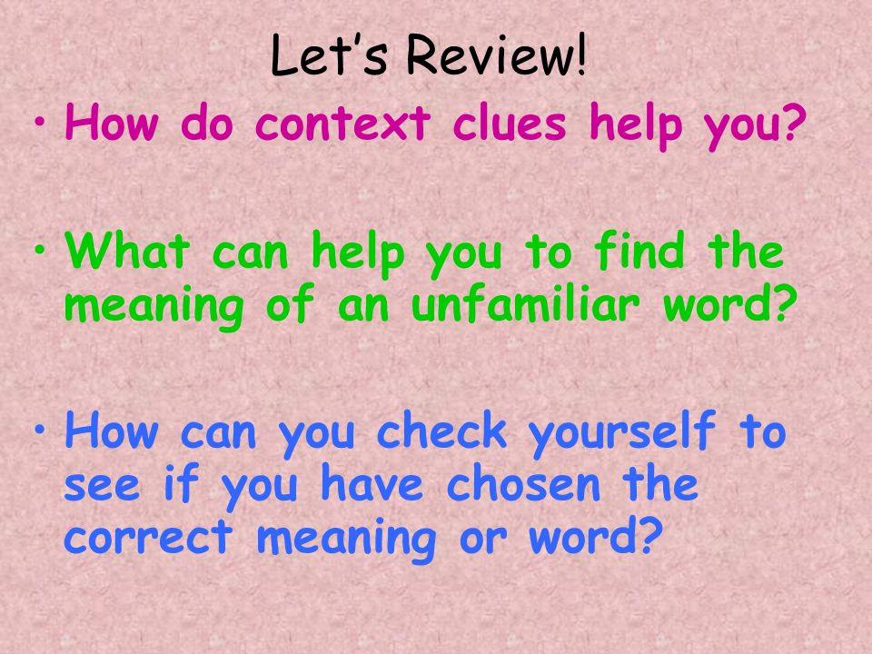 Let's Review. How do context clues help you.