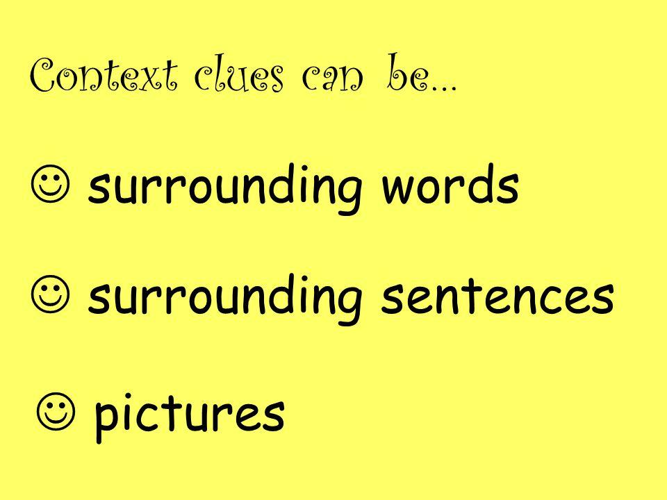 surrounding words Context clues can be… pictures surrounding sentences