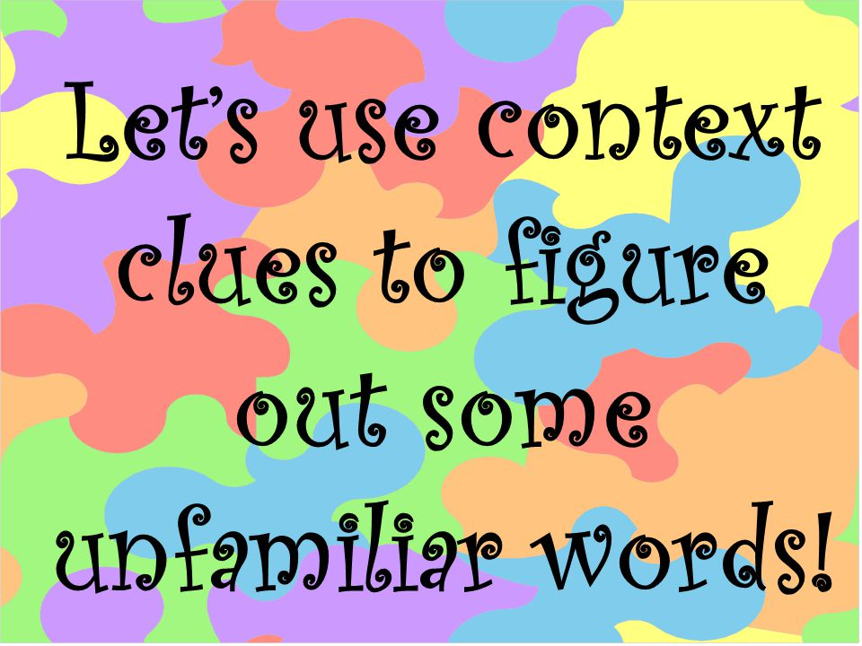 Let's use context clues to figure out some unfamiliar words!