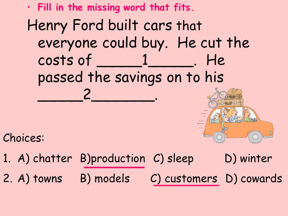 Fill in the missing word that fits.Henry Ford built cars that everyone could buy.