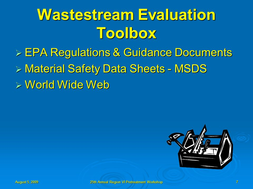 August 5, 2009 25th Annual Region VI Pretreatment Workshop 7 Wastestream Evaluation Toolbox  EPA Regulations & Guidance Documents  Material Safety Data Sheets - MSDS  World Wide Web