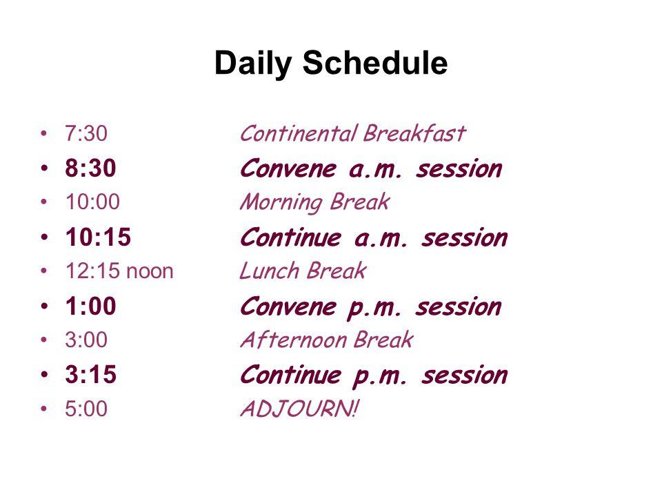 Daily Schedule 7:30 Continental Breakfast 8:30 Convene a.m.