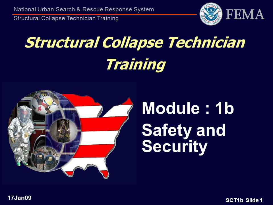 SCT1b Slide 1 National Urban Search & Rescue Response System Structural Collapse Technician Training Module : 1b Safety and Security Structural Collapse Technician Training 17Jan09