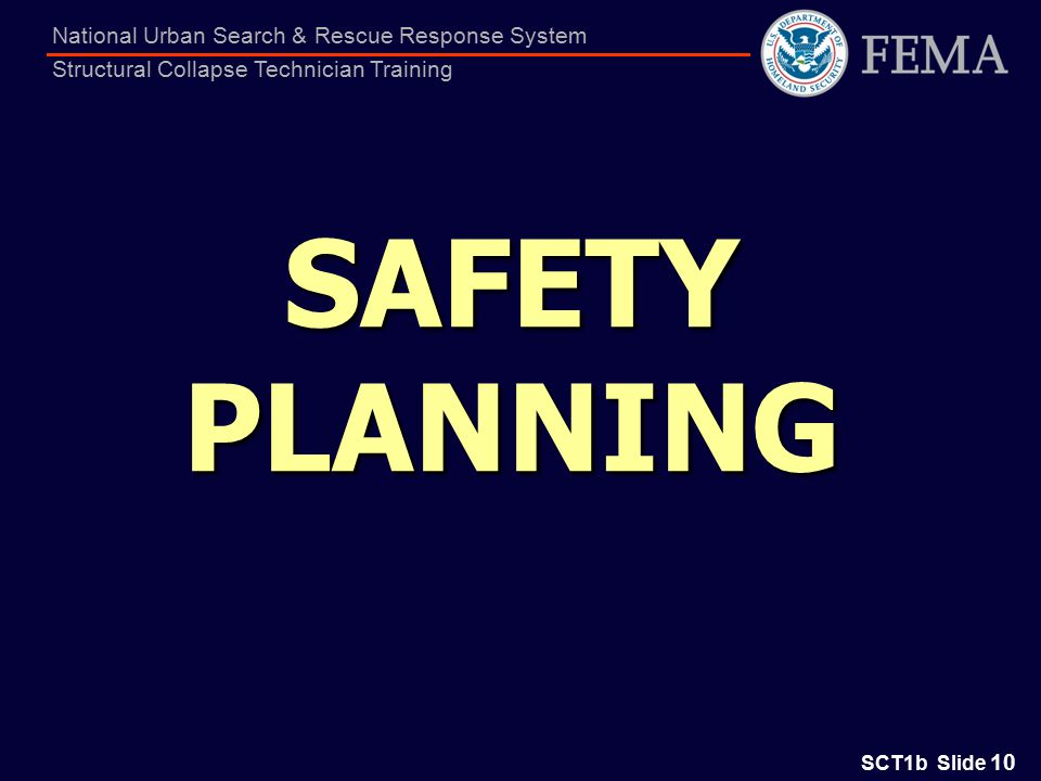 SCT1b Slide 10 National Urban Search & Rescue Response System Structural Collapse Technician Training SAFETY PLANNING