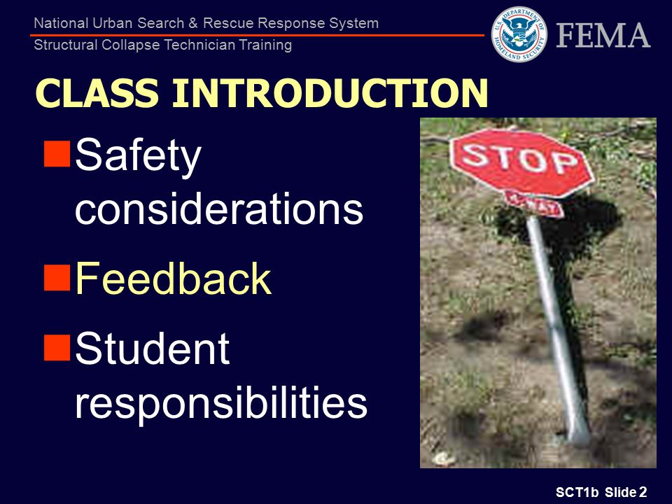 SCT1b Slide 13 National Urban Search & Rescue Response System Structural Collapse Technician Training COMMUNICATIONS Comm Plan development Emergency Alerting Evacuate – 3 short Cease Operations – 1 long Resume – 1 long / 1 short