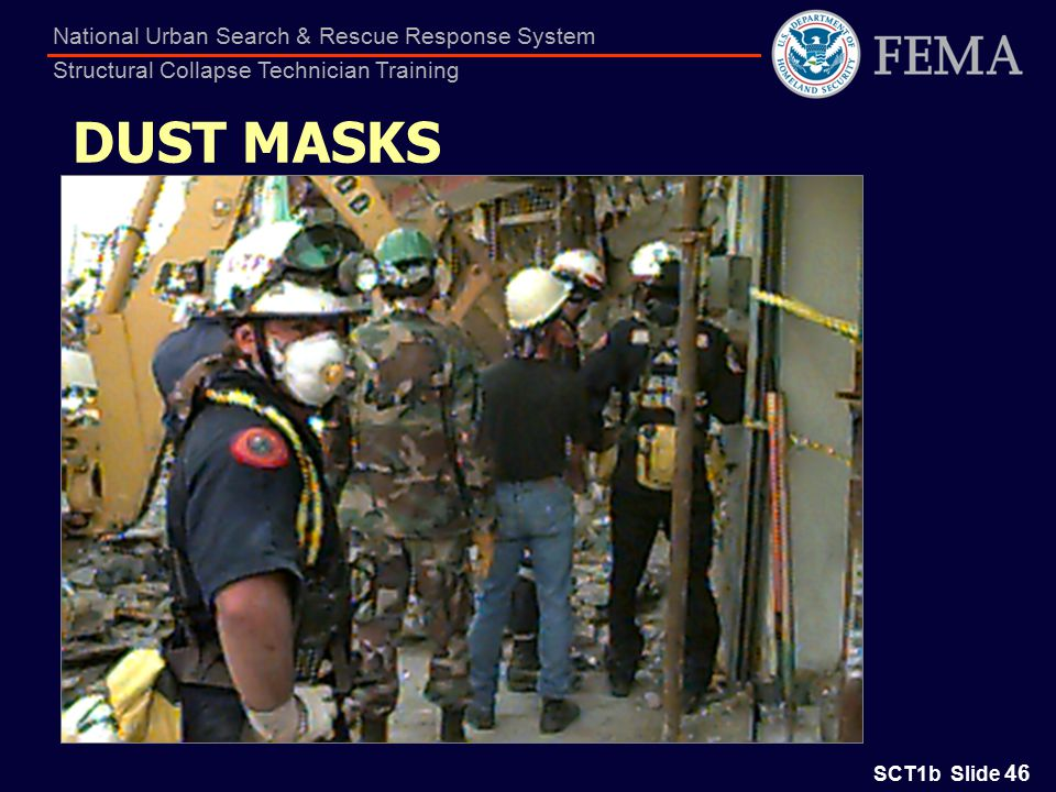 SCT1b Slide 46 National Urban Search & Rescue Response System Structural Collapse Technician Training DUST MASKS