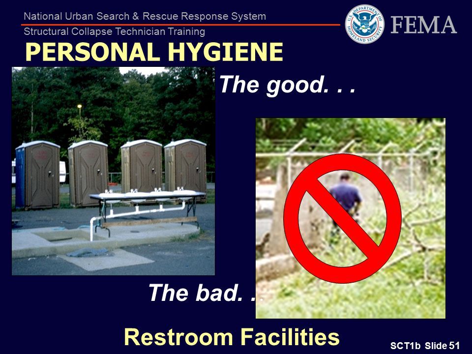 SCT1b Slide 51 National Urban Search & Rescue Response System Structural Collapse Technician Training PERSONAL HYGIENE Restroom Facilities The good...