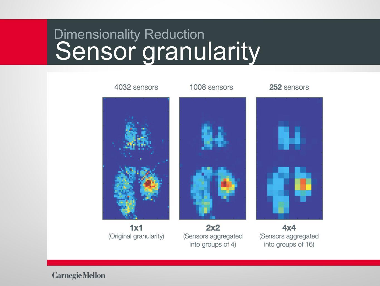 Dimensionality Reduction Sensor granularity