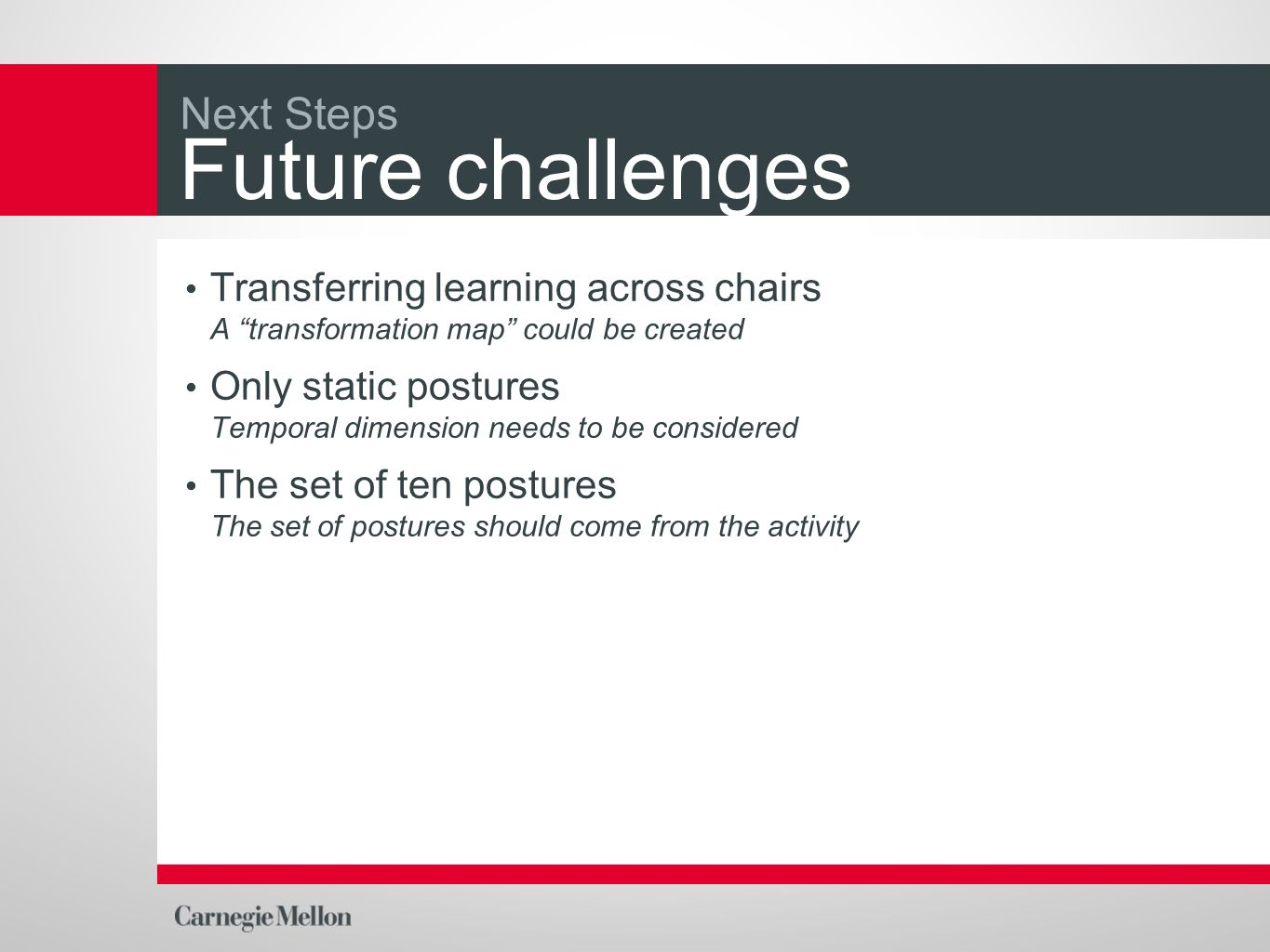 """Future challenges Transferring learning across chairs A """"transformation map"""" could be created Only static postures Temporal dimension needs to be cons"""
