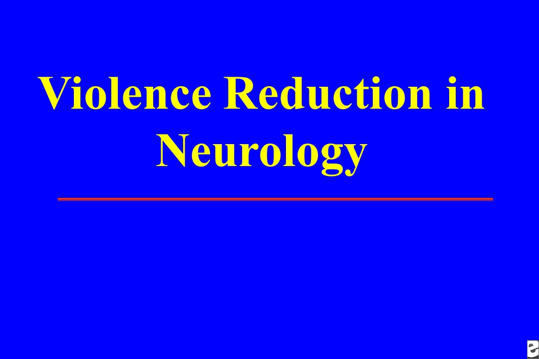 Violence Reduction in Neurology