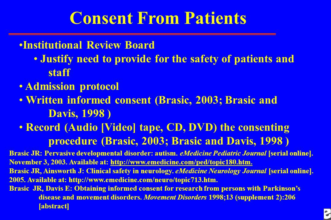 Consent From Patients Institutional Review Board Justify need to provide for the safety of patients and staff Admission protocol Written informed cons