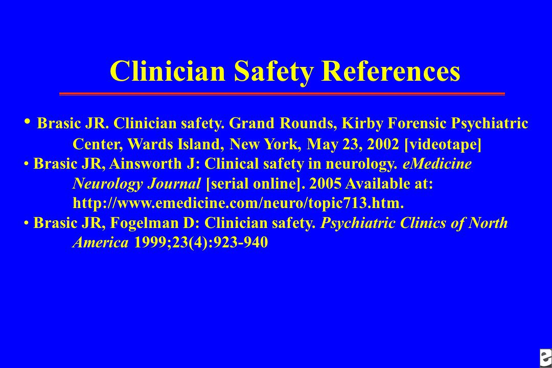 Clinician Safety References Brasic JR. Clinician safety.