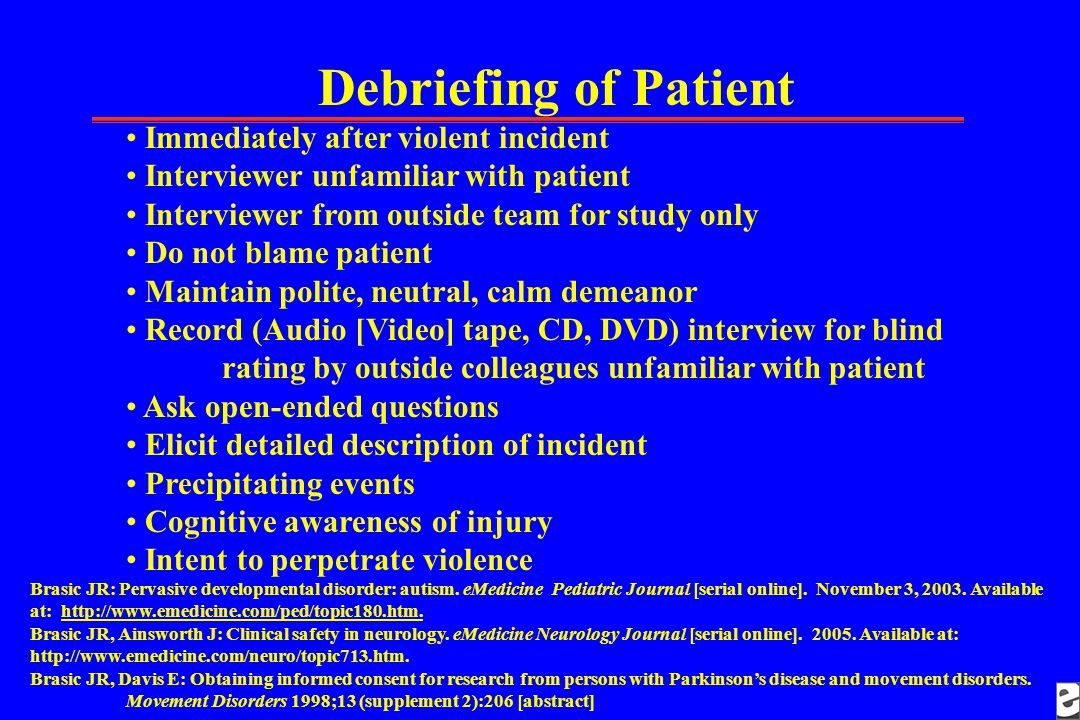 Debriefing of Patient Immediately after violent incident Interviewer unfamiliar with patient Interviewer from outside team for study only Do not blame