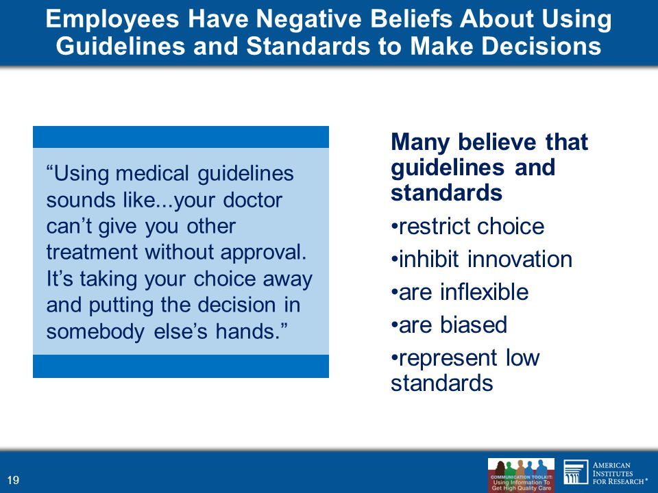 Employees Have Negative Beliefs About Using Guidelines and Standards to Make Decisions Many believe that guidelines and standards restrict choice inhi