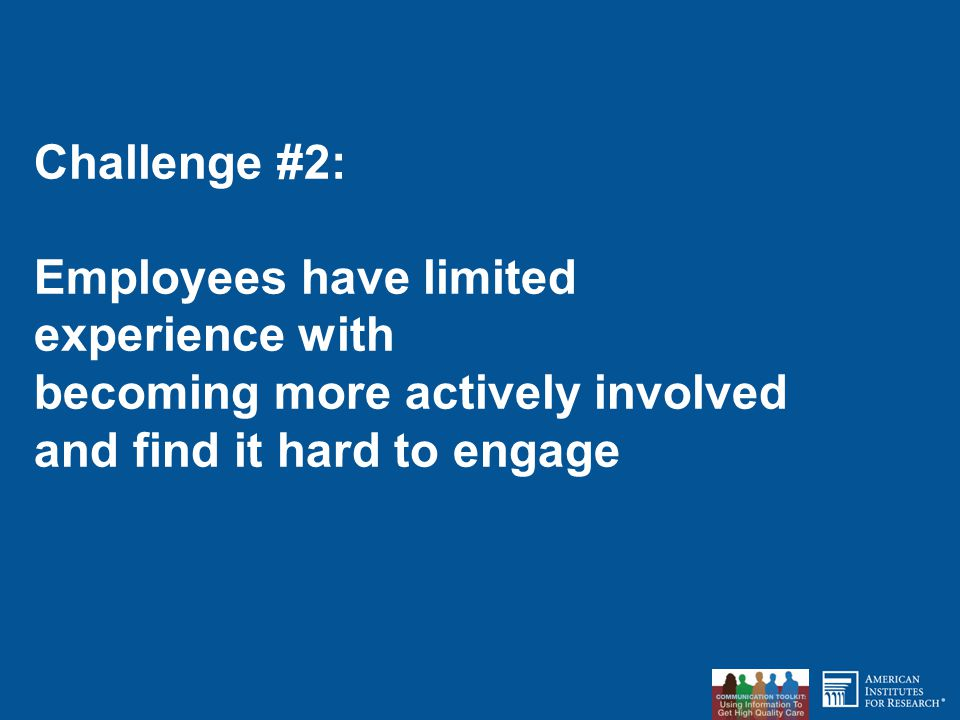 Challenge #2: Employees have limited experience with becoming more actively involved and find it hard to engage