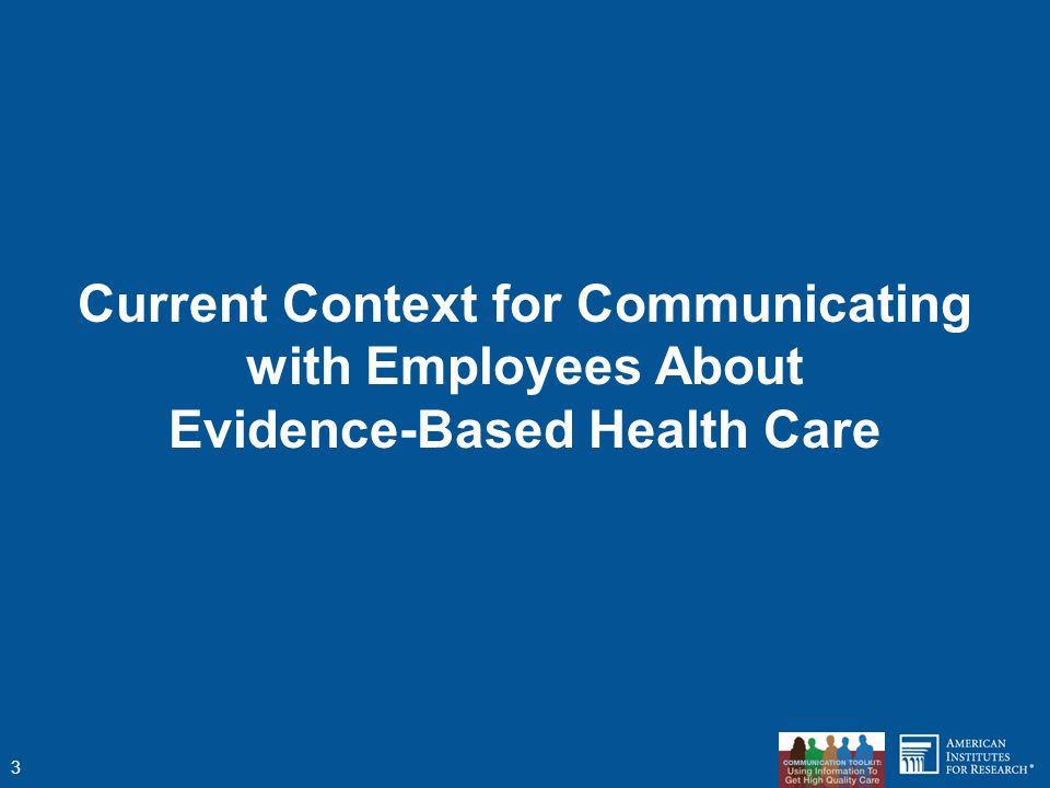 Current Context for Communicating with Employees About Evidence-Based Health Care 3