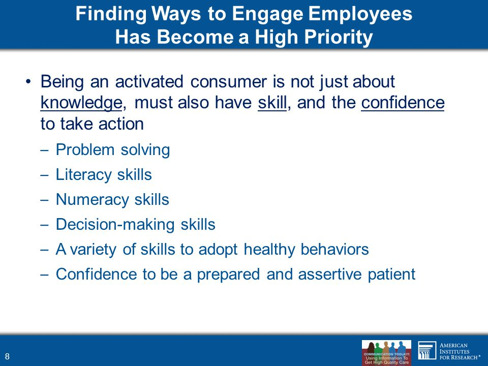 Finding Ways to Engage Employees Has Become a High Priority Being an activated consumer is not just about knowledge, must also have skill, and the con