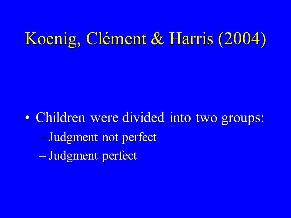 Koenig, Clément & Harris (2004) Children were asked: What do you think it's called Children were asked: What do you think it's called