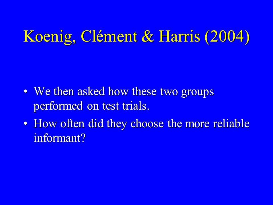 Koenig, Clément & Harris (2004) Children were divided into two groups:Children were divided into two groups: –Judgment not perfect –Judgment perfect