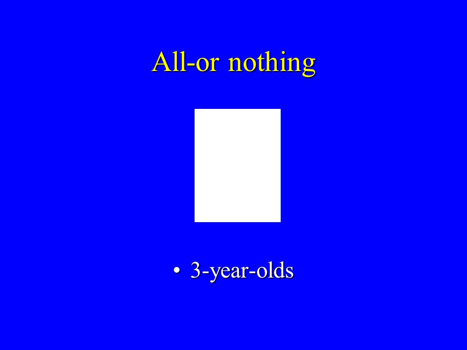 All-or-nothing 3-year-olds