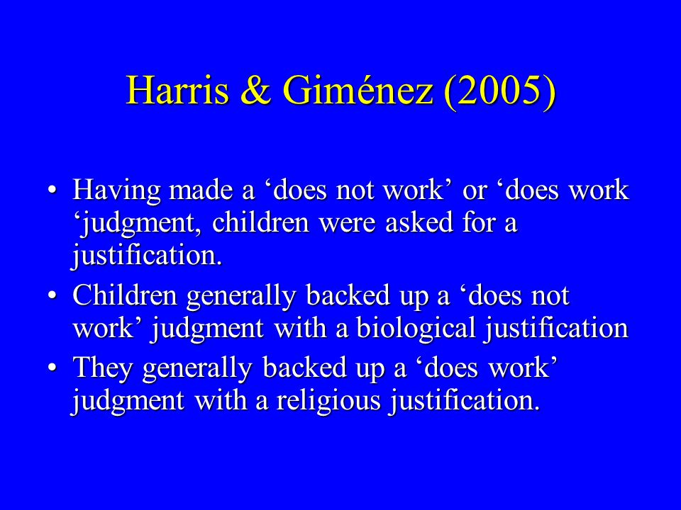Harris & Giménez (2005) More 'does not work' judgments given:More 'does not work' judgments given: –For body than for mind –For biological story than for religious story