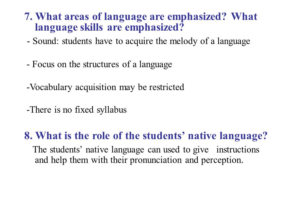 7. What areas of language are emphasized? What language skills are emphasized? - Sound: students have to acquire the melody of a language - Focus on t
