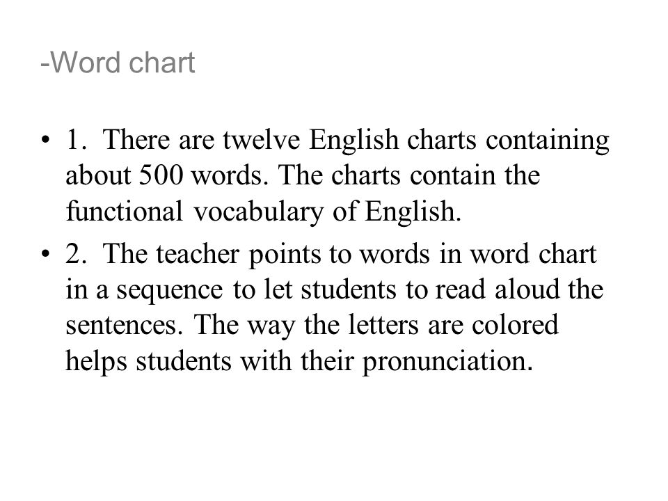 -Word chart 1. There are twelve English charts containing about 500 words. The charts contain the functional vocabulary of English. 2. The teacher poi