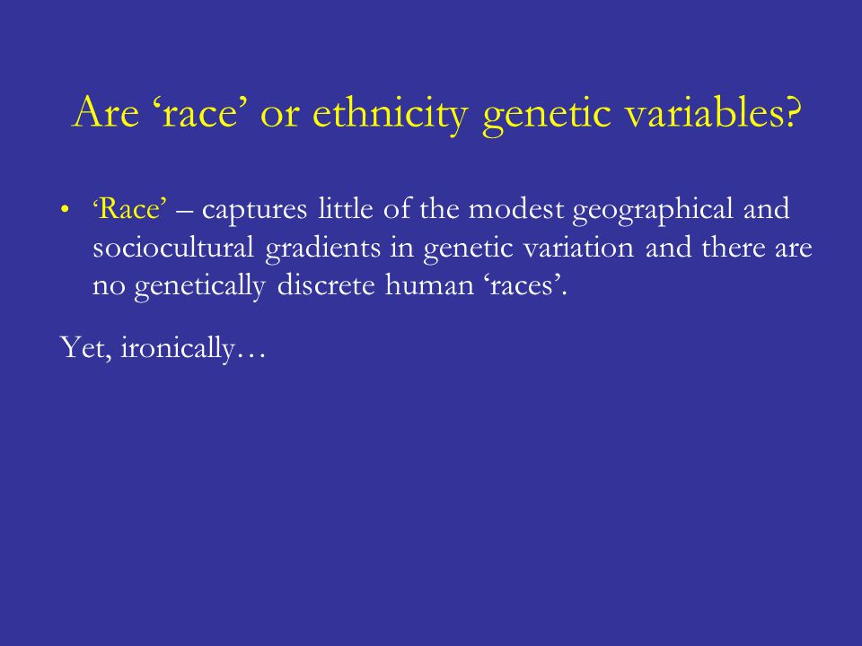 Are 'race' or ethnicity genetic variables.