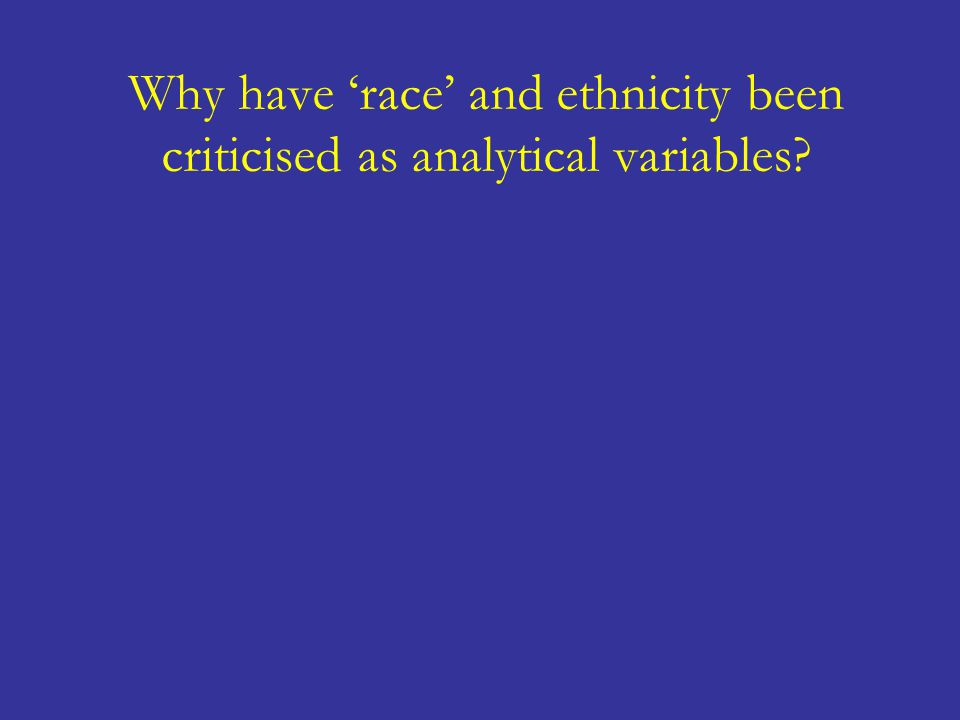 Why have 'race' and ethnicity been criticised as analytical variables?