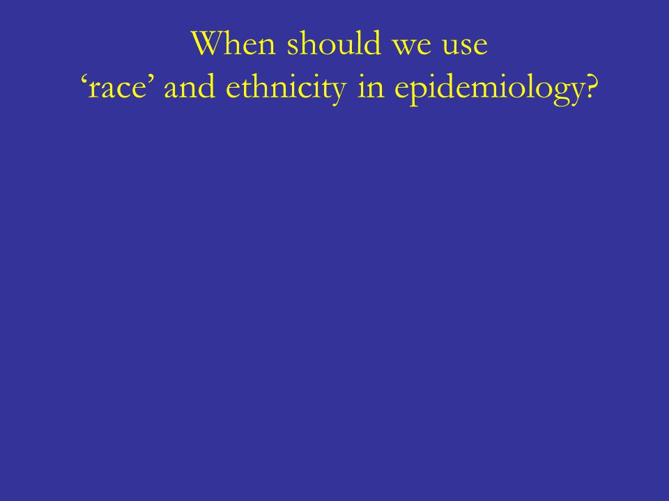 When should we use 'race' and ethnicity in epidemiology