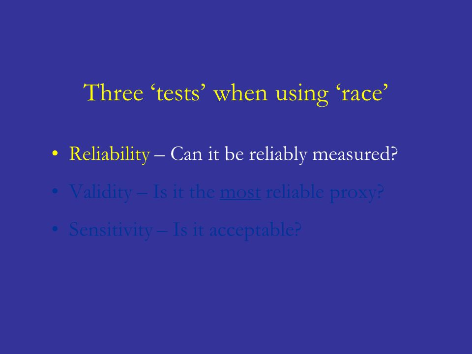 Reliability – Can it be reliably measured. Validity – Is it the most reliable proxy.