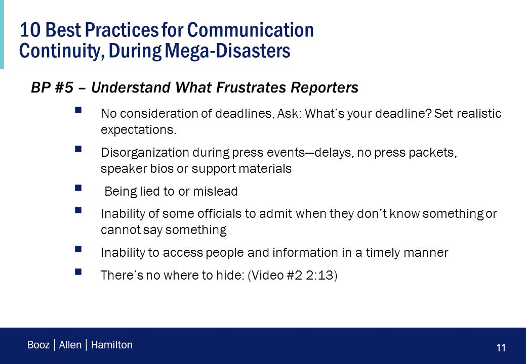11 10 Best Practices for Communication Continuity, During Mega-Disasters BP #5 – Understand What Frustrates Reporters  No consideration of deadlines, Ask: What's your deadline.