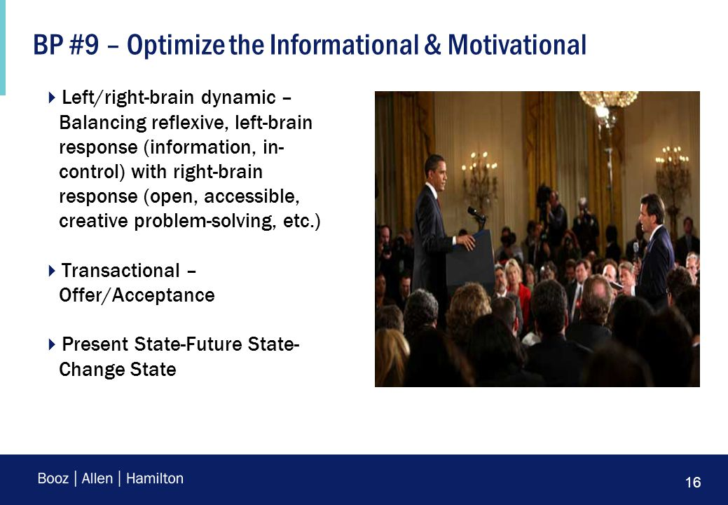 16 BP #9 – Optimize the Informational & Motivational  Left/right-brain dynamic – Balancing reflexive, left-brain response (information, in- control) with right-brain response (open, accessible, creative problem-solving, etc.)  Transactional – Offer/Acceptance  Present State-Future State- Change State