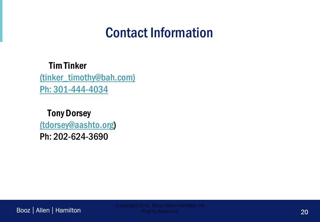 20 Contact Information Tim Tinker (tinker_timothy@bah.com) Ph: 301-444-4034 Tony Dorsey (tdorsey@aashto.org(tdorsey@aashto.org) Ph: 202-624-3690 Copyright 2012.