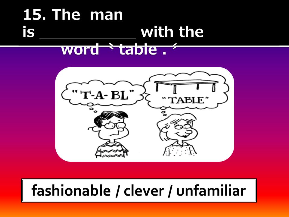 15. The man is with the word 〝 table. 〞 15. The man is with the word 〝 table.