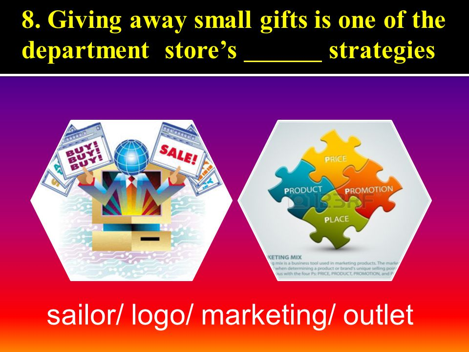 8. Giving away small gifts is one of the department store's strategies sailor/ logo/ marketing/ outlet