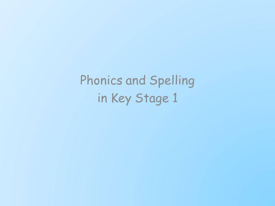 Phonics and Spelling in Key Stage 1