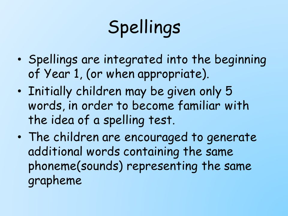 Spellings Spellings are integrated into the beginning of Year 1, (or when appropriate).