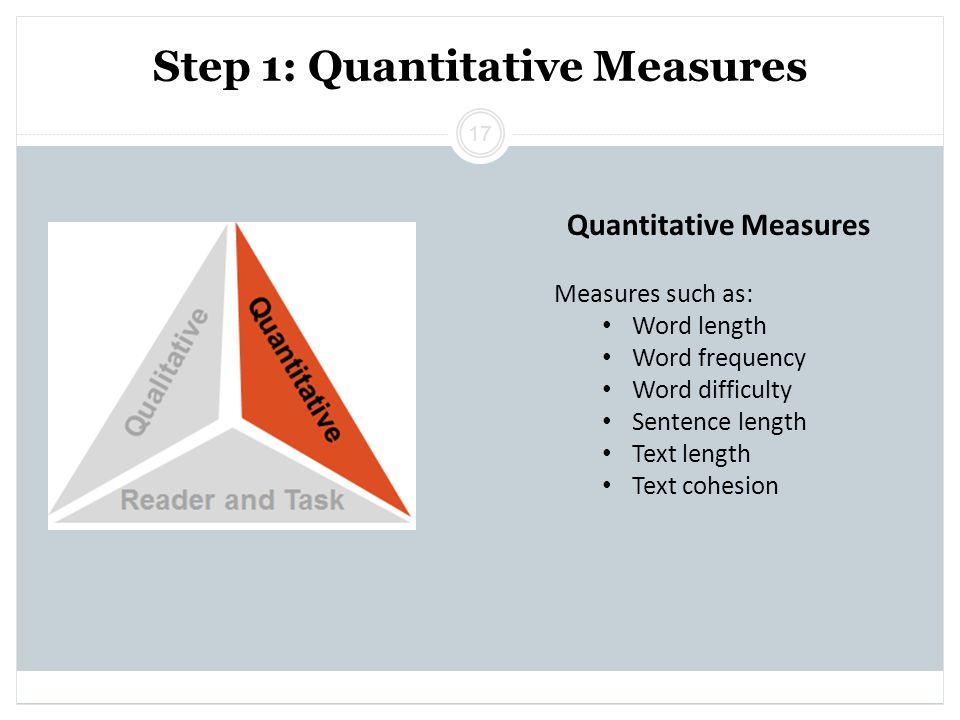 Step 1: Quantitative Measures Measures such as: Word length Word frequency Word difficulty Sentence length Text length Text cohesion Quantitative Measures 17